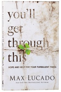 Youll Get Through This: Hope and Help For Your Turbulent Times