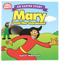 Easter Story: Mary and the Gardener (Lost Sheep Series)