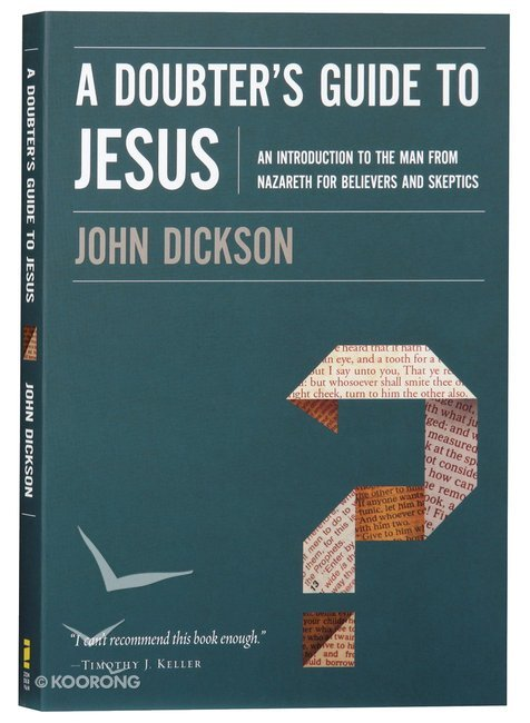 Buy a doubters guide to jesus an introduction to the man from buy a doubters guide to jesus an introduction to the man from nazareth for believers and skeptics by john dickson online a doubters guide to jesus an fandeluxe Gallery