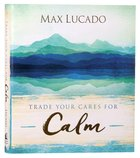 Trade Your Cares For Calm: God's Promise of Perfect Peace