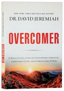 Overcomer: 8 Ways to Live a Life of Unstoppable Strength, Unmovable Faith, and Unbelievable Power Paperback
