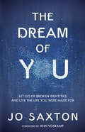 The Dream of You: Let Go of Broken Identities and Live the Life You Were Made For Paperback