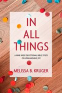 In All Things: A Nine-Week Devotional Bible Study on Unshakeable Joy Paperback