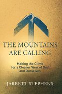 The Mountains Are Calling: Making the Climb For a Clearer View of God and Ourselves Paperback