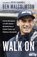 Walk on: From Pee Wee Dropout to the Nfl Sideline - My Unlikely Story of Football, Purpose and Following An Amazing God Paperback