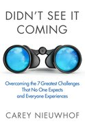Didn't See It Coming: Overcoming the Seven Greatest Challenges That Nobody Expects and Everyone Faces Hardback