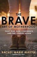 The Brave Art of Motherhood: Fight Fear, Gain Confidence and Find Yourself Again Paperback