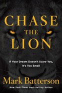 Chase the Lion: If Your Dream Doesn't Scare You, It's Too Small Paperback