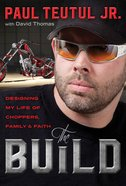 The Build: Designing My Life of Choppers, Family and Faith Paperback