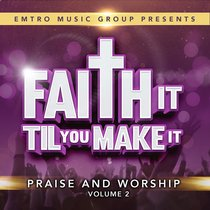 Faith It Til You Make It Volume 2