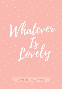 Guided Journal: Whatever is Lovely (Pink/white Dots)