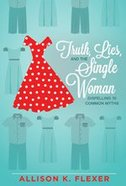 Truth, Lies, and the Single Woman Paperback