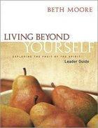 Living Beyond Yourself (Leader Guide) (Beth Moore Bible Study Series)