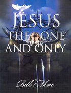 Jesus, the One and Only (Member Book) (Beth Moore Bible Study Series) Paperback