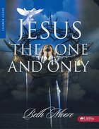 Jesus, the One and Only (Leader's Guide) (Beth Moore Bible Study Series) Paperback