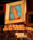 Pray in Faith (Member Book, 6 Sessions) (Growing Disciple Series) Paperback