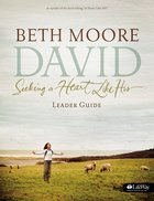 David : Seeking a Heart Like His (Leader Guide) (Beth Moore Bible Study Series) Paperback