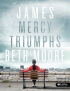 James : Mercy Triumphs (Member Book) (Beth Moore Bible Study Series) Paperback