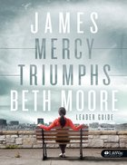 James : Mercy Triumphs (Leader Guide) (Beth Moore Bible Study Series) Paperback