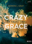 Crazy Grace For Crazy Times (Bible Study Book) Paperback