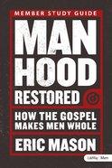 Manhood Restored: How the Gospel Makes Men Whole (Study Guide) Paperback