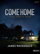 Come Home: A Call Back to Faith (Bible Study Book) Paperback