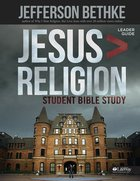 Jesus Greater Than Religion Student Edition (Leader Guide)