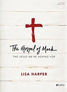 The Gospel of Mark: The Jesus We're Aching For (Bible Study Book) Paperback