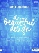 A Beautiful Design: God's Unchanging Plan For Manhood and Womanhood (Bible Study Book) Paperback