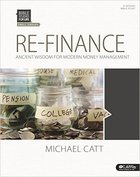 Re-Finance Ancient Wisdom For Modern Money Management (Member Guide) (Bible Studies For Life Series) Paperback