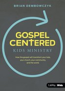 Gospel-Centered Kids Ministry: How the Gospel Will Transform Your Kids, Your Church, Your Community and the World (Leaders Guide) Paperback