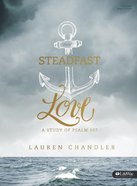 Steadfast Love: A Study of Psalm 107 (Bible Study Book) Paperback