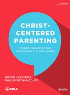 Christ-Centered Parenting: Gospel Conversations on Complex Cultural Issues (Bible Study Book) Paperback