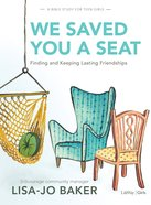We Saved You a Seat: Finding and Keeping Lasting Friendships (Teen Girls Bible Study) Paperback