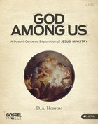 God Among Us: A Gospel-Centered Exploration of Jesus' Ministry