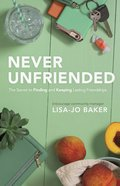 Never Unfriended: The Secret to Finding & Keeping Lasting Friendships Paperback