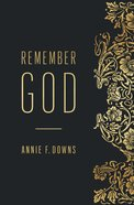 Remember God: How to Ruthlessly Believe in An Incredibly Kind God Paperback