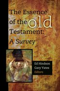 The Essence of the Old Testament: A Survey Hardback