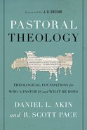 Pastoral Theology: Theological Foundations For Who a Pastor is and What He Does Paperback