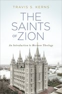 The Saints of Zion: An Introduction to Mormon Theology Paperback