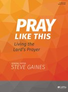 Pray Like This: Living the Lord's Prayer (Bible Study Book) Paperback