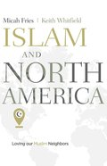 Islam and North America: Loving Our Muslim Neighbors Paperback