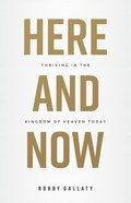 Here and Now: Thriving in the Kingdom of Heaven Today Paperback