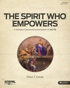 Spirit Who Empowers, the : A Gospel-Centered Exploration of Acts (Bible Study Book) (Gospel Project For Adults Series)
