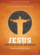 Jesus Among Secular Gods: Confronting the Claims of Culture (Teen Bible Study)