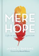 Mere Hope: Life in An Age of Cynicism Hardback