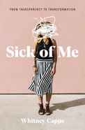 Sick of Me: From Transparency to Transformation Paperback