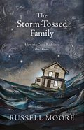 The Storm-Tossed Family: How the Cross Reshapes the Home Hardback