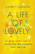 A Life of Lovely: The Young Woman's Guide to Collecting the Moments That Matter Paperback