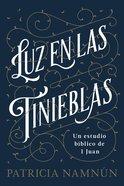 Luz En Las Tinieblas: Un Estudio Biblico De 1 De Juan Paperback